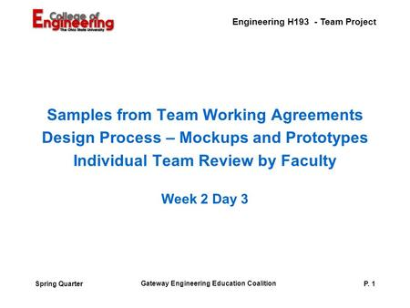 Engineering H193 - Team Project Gateway Engineering Education Coalition P. 1Spring Quarter Samples from Team Working Agreements Design Process – Mockups.