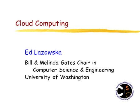 Cloud Computing Ed Lazowska Bill & Melinda Gates Chair in Computer Science & Engineering University of Washington.