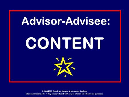 Advisor-Advisee: CONTENT © 1996-2003 American Student Achievement Institute  May be reproduced with proper citation for educational.