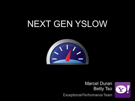 NEXT GEN YSLOW Marcel Duran Betty Tso Exceptional Performance Team.