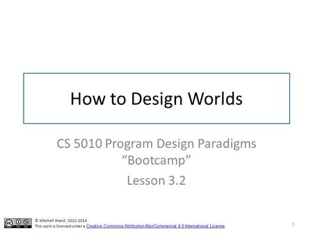 "How to Design Worlds CS 5010 Program Design Paradigms ""Bootcamp"" Lesson 3.2 1 TexPoint fonts used in EMF. Read the TexPoint manual before you delete this."