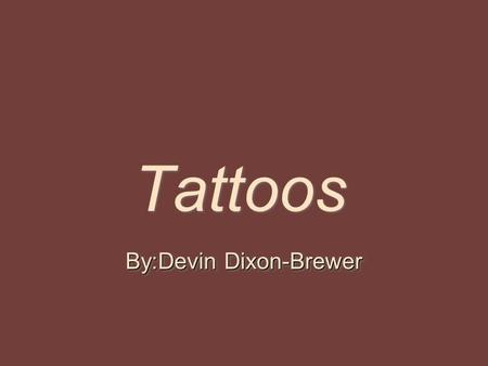 Tattoos By:Devin Dixon-Brewer. The Chemical make up & The Processes used to make it………… What some people never think about is what is in their ink? Tattoo.