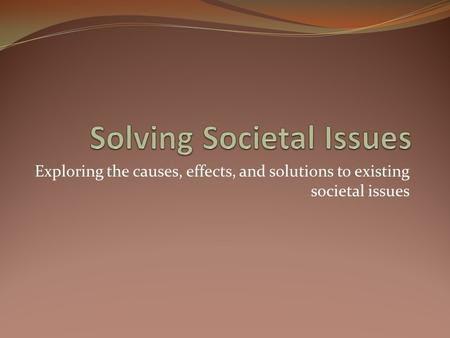 Exploring the causes, effects, and solutions to existing societal issues.