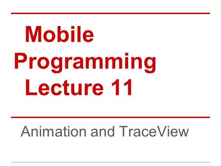 Mobile Programming Lecture 11 Animation and TraceView.