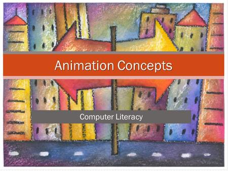 Animation Concepts Computer Literacy. Purposes of Animation 2 Engages the audience Focuses audience attention Adds emphasis to important points Controls.
