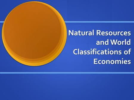 Natural Resources and World Classifications of Economies.