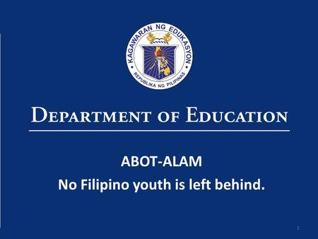 1 ABOT-ALAM No Filipino youth is left behind.. Consortium Approach.