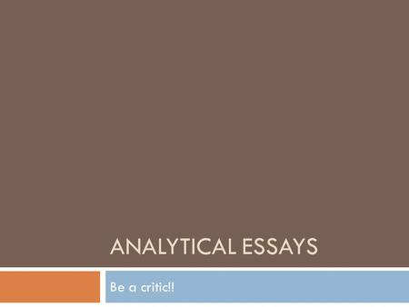 ANALYTICAL ESSAYS Be a critic!!. Review: Compare/Contrast Essays  Intro: Funnel  Body 1: TPETPE  Body 2: TPETPE  Body 3: TPETPE  Conclusion: PEST.