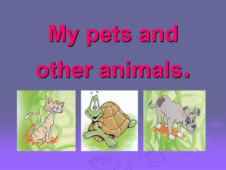 My pets and other animals. Repeat after me!  i [ı] – is, pig, big, sing, swim  a [ǽ] – fat, rabbit, has, cat, can,  e [e] – hen, pen, red, ten.