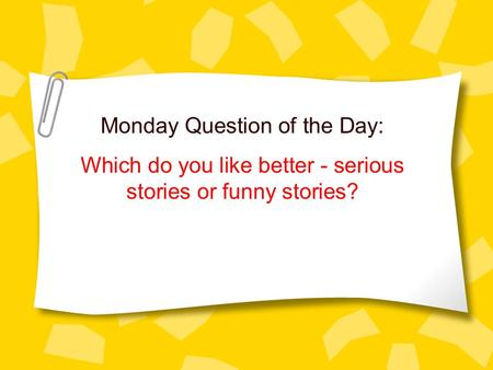 Monday Question of the Day: Which do you like better - serious stories or funny stories?
