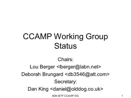 1 CCAMP Working Group Status Chairs: Lou Berger Deborah Brungard Secretary: Dan King 80th IETF CCAMP WG.