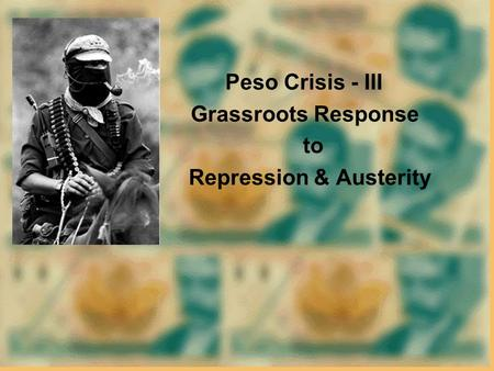 Peso Crisis - III Grassroots Response to Repression & Austerity.