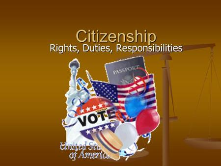 Citizenship Rights, Duties, Responsibilities. Becoming a Citizen A. 3 ways to become a citizen 1. Born in the U.S. or a U.S. Territory 1. Born in the.