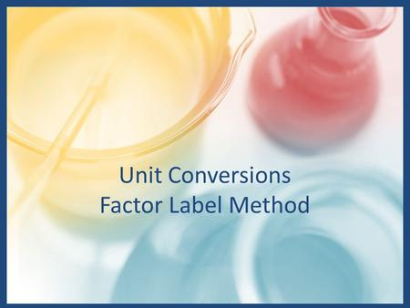 Unit Conversions Factor Label Method. Factor Label Method Measurements that are made of some aspect of the universe must have a quantity and a unit. Many.