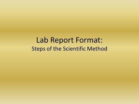Lab Report Format: Steps of the Scientific Method.