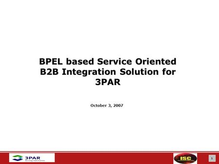 1 BPEL based Service Oriented B2B Integration Solution for 3PAR October 3, 2007.