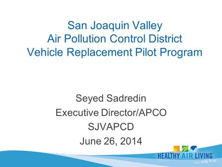 Seyed Sadredin Executive Director/APCO SJVAPCD June 26, 2014.