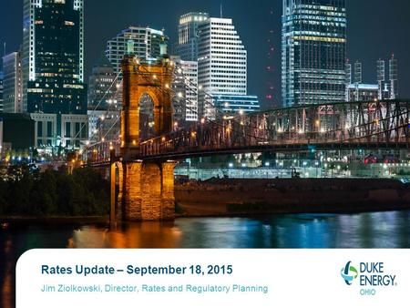 Rates Update – September 18, 2015 Jim Ziolkowski, Director, Rates and Regulatory Planning.