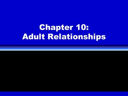 Chapter 10: Adult Relationships. Friendships « Adult Process acquaintanceship buildup continuation deterioration ending.