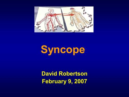 Syncope David Robertson February 9, 2007. Objectives Recognize and treat: –Severe orthostatic hypotension (AF) –Postural tachycardia syndrome (POTS) –Neurally.