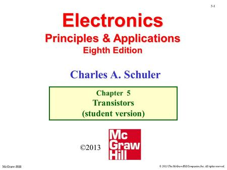 McGraw-Hill 5-1 © 2013 The McGraw-Hill Companies, Inc. All rights reserved. Electronics Principles & Applications Eighth Edition Chapter 5 Transistors.