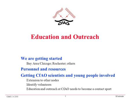 B.Sadoulet CfAO 2/4/2000 1 Education and Outreach We are getting started Bay Area/Chicago; Rochester; others Personnel and resources Getting CfAO scientists.
