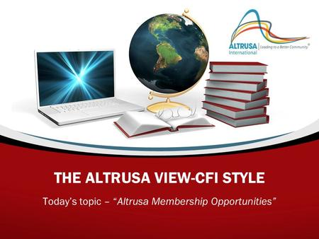 "THE ALTRUSA VIEW-CFI STYLE Today's topic – ""Altrusa Membership Opportunities"""