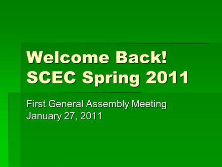 Welcome Back! SCEC Spring 2011 First General Assembly Meeting January 27, 2011.