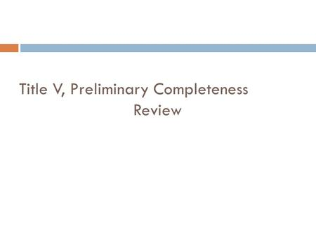 Title V, Preliminary Completeness Review. What do I need to do?  I need to find out if the application contains the required information.  Initial Title.