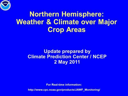 Northern Hemisphere: Weather & Climate over Major Crop Areas Update prepared by Climate Prediction Center / NCEP 2 May 2011 For Real-time information: