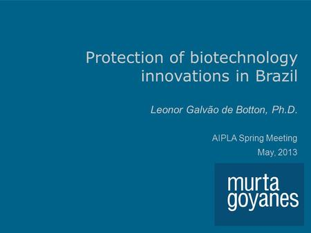 Protection of biotechnology innovations in Brazil Leonor Galvão de Botton, Ph.D. AIPLA Spring Meeting May, 2013.