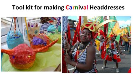 Tool kit for making Carnival Headdresses