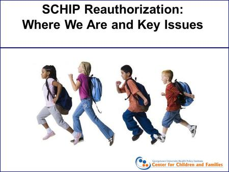 SCHIP Reauthorization: Where We Are and Key Issues.