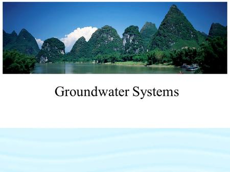 Groundwater Systems. Importance of Groundwater Groundwater usage –Drinking water for > 50% of the population –Accounts for 40% of the Irrigation water.