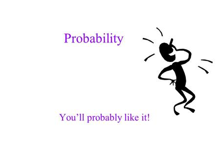 Probability You'll probably like it!. Probability Definitions Probability assignment Complement, union, intersection of events Conditional probability.
