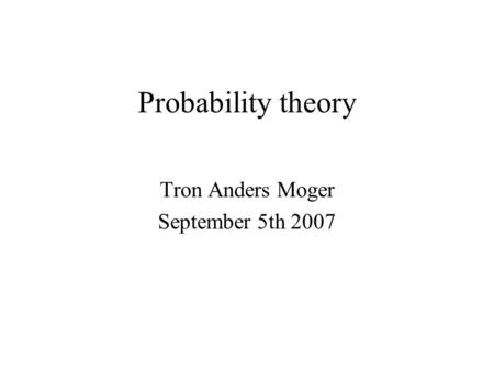 Probability theory Tron Anders Moger September 5th 2007.