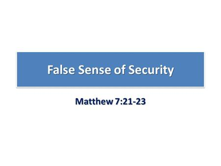 False Sense of Security Matthew 7:21-23. Main points Beware of self-deception! Beware of self-deception! Incentive for righteous or holy living Matt 5:20;