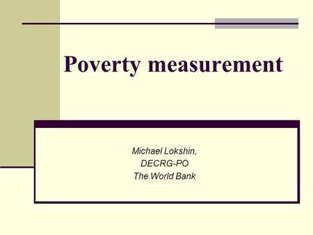 Poverty measurement Michael Lokshin, DECRG-PO The World Bank.
