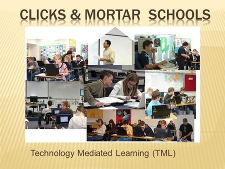 Technology Mediated Learning (TML).  All Students are processed:  in year groupings  at the same rate  through the same pre-set curriculum  through.