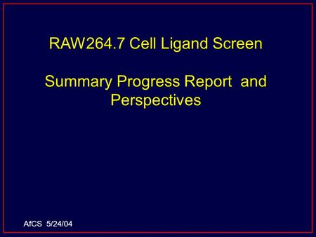 RAW264.7 Cell Ligand Screen Summary Progress Report and Perspectives AfCS 5/24/04.