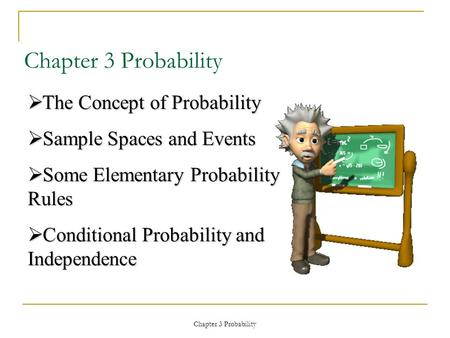 Chapter 3 Probability  The Concept of Probability  Sample Spaces and Events  Some Elementary Probability Rules  Conditional Probability and Independence.