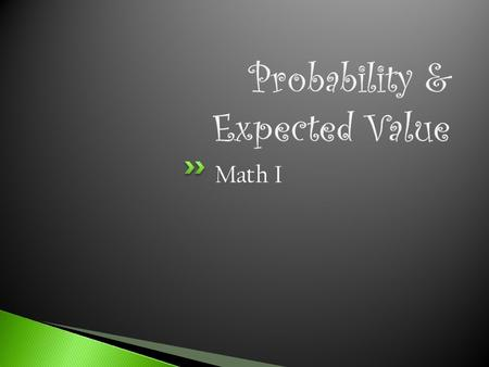 Math I.  Probability is the chance that something will happen.  Probability is most often expressed as a fraction, a decimal, a percent, or can also.