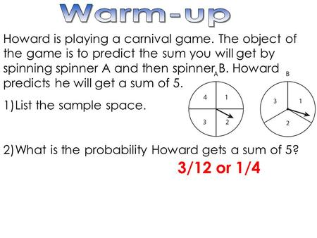 Howard is playing a carnival game. The object of the game is to predict the sum you will get by spinning spinner A and then spinner B. Howard predicts.