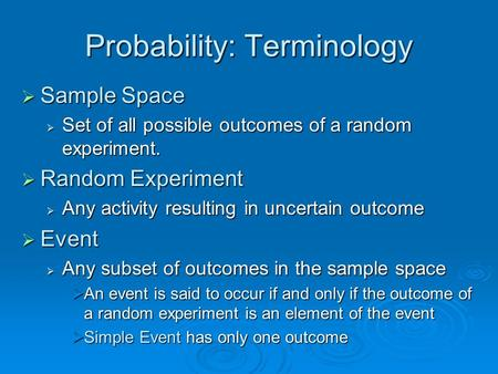 Probability: Terminology  Sample Space  Set of all possible outcomes of a random experiment.  Random Experiment  Any activity resulting in uncertain.