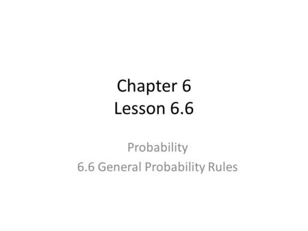 Chapter 6 Lesson 6.6 Probability 6.6 General Probability Rules.