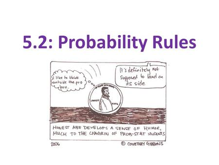 5.2: Probability Rules. Section 5.2 Probability Rules After this section, you should be able to… DESCRIBE chance behavior with a probability model DEFINE.