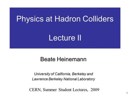 1 Physics at the Tevatron: Lecture I Beate Heinemann University of California, Berkeley and Lawrence Berkeley National Laboratory CERN, Summer Student.