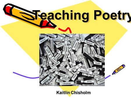 Teaching Poetry Kaitlin Chisholm Kaitlin Chisholm.