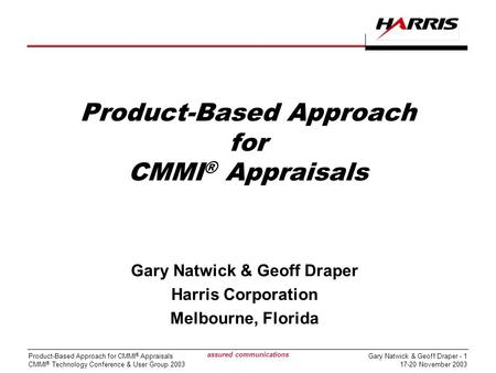 Gary Natwick & Geoff Draper - 1 17-20 November 2003 Product-Based Approach for CMMI ® Appraisals CMMI ® Technology Conference & User Group 2003 assured.