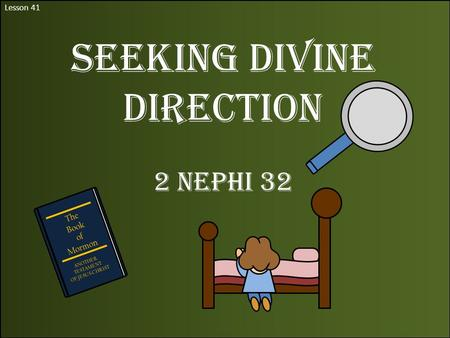 Lesson 41 Seeking Divine Direction 2 Nephi 32 The Book of Mormon ANOTHER TESTAMENT OF JESUS CHRIST.
